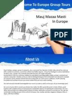 Mauj Mazaa Masti Tour Packages- Europe group Tours
