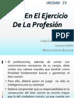Unidad IV Ética en el ejercicio de la profesión