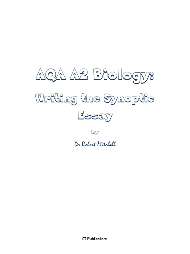 biology synoptic essay Aqa – biology unit 5 the essay: 2 marking the essay scientific content is the essay if the essay has been classed as good, add 2 marks if there is one.