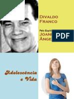 ADOLESCÊNCIA E VIDA Divaldo