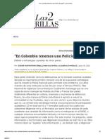 """""""En Colombia tenemos una Policía de papel"""" _ Las 2orillas"""