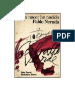 Neruda Pablo Para Nacer He Nacido