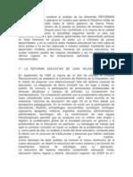 El presente trabajo contiene el análisis de las diferentes REFORMAS EDUCATIVAS que se aplicaron en nuestro país desde el Gobierno militar de Juan Velasco Alvarado hasta el último gobierno de García Pérez