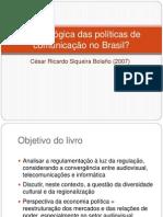 Qual a lógica das políticas de comunicação no Brasil