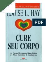 Cure seu corpo. As causas mentais dos males físicos e o modo metafísico de combatê-los. Louise Hay.pdf