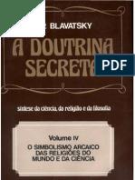 H P Blavatsky - A Doutrina Secreta - volume IV - O Simbolismo Arcaivo das Religiões