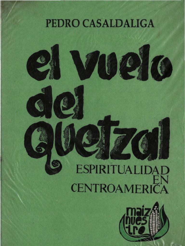 Casaldaliga, Pedro - El Vuelo Del Quetzal | Centroamérica ...