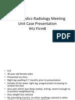 Orthopaedics-Radiology Meeting Unit Case Presentation