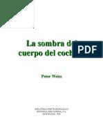 Weiss Peter - La Sombra Del Cuerpo Del Cochero
