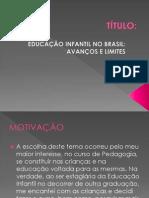 Educaçao Infantil no Brasil - avanços e limites