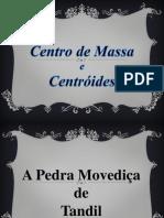 Presentation1 CDI Centro de Massa e Centroide