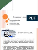 Populismo e Bossa Nova - Jk - Getulio - Janio e Jango