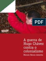 A guerra de Hugo Chávez contra o colonialismo. (Hugo Chávez).