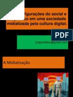 As transfigurações do social e do político em uma sociedade midiatizada pela cultura digital.