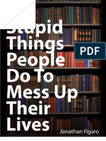 Six Stupid Things People Do to Mess Up Their Lives 2011-05-30