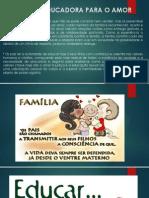 Palestra da Semana da Familía- 2013 FAMÍLIA EDUCADORA PARA O AMOR SHIRLEY