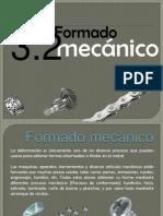 3.2 Formado Mecanico