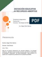 INNOVACIÓN EDUCATIVA CON RECURSOS ABIERTOS-PRACTICA 1-EDGAR ORTIZ.pptx