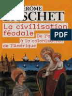 Jérôme Baschet La civilisation féodale. De l'an mil à la colonisation de l'Amérique  2006