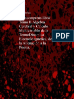 El-Incomprensilibro-Tomo-IIAlgebra-Cerebral-y-Calculo-Multivariable-de-la-TermoDinamica-ElectroMagnetica-de-la-Alienacion-a-la-Poesia.pdf