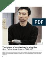 Fujimoto, S. - The Future of Architecture is Primitive