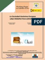 La Sociedad Anónima Europea. UNA PERSPECTIVA ESPAÑOLA (Es) European Company. SPANISH VIEW (Es) Sozietate Anonimo Europarra. ESPAINIATIKO IKUSPEGIA (Es)
