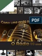 O RADIO - 90 anos - Como uma onda no ar...