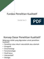 Kuliah Ke 3 Fundasi Penelitian Kualitatif