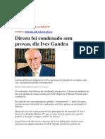 Jurista Ives Gandra Martins afirma que José  Dirceu foi condenado sem provas utiilzando-se mal e deturpadamente da teoria do domínio de fato.