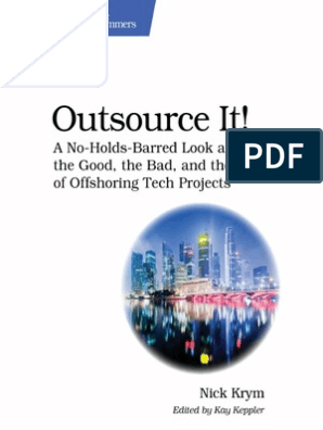 Outsource It!: A No-Holds-Barred Look at the Good, the Bad, and the Ugly of Offshoring Tech Projects