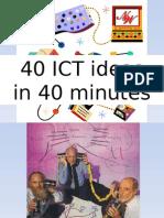 40 ICT Ideas in 40 Minutes