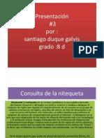 Practica # 3 La Netiqueta Santiago Duque Galvis Grado 8d