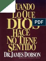 Dr. James Dobson Cuando Lo Que Dios Hace No Tiene Sentido