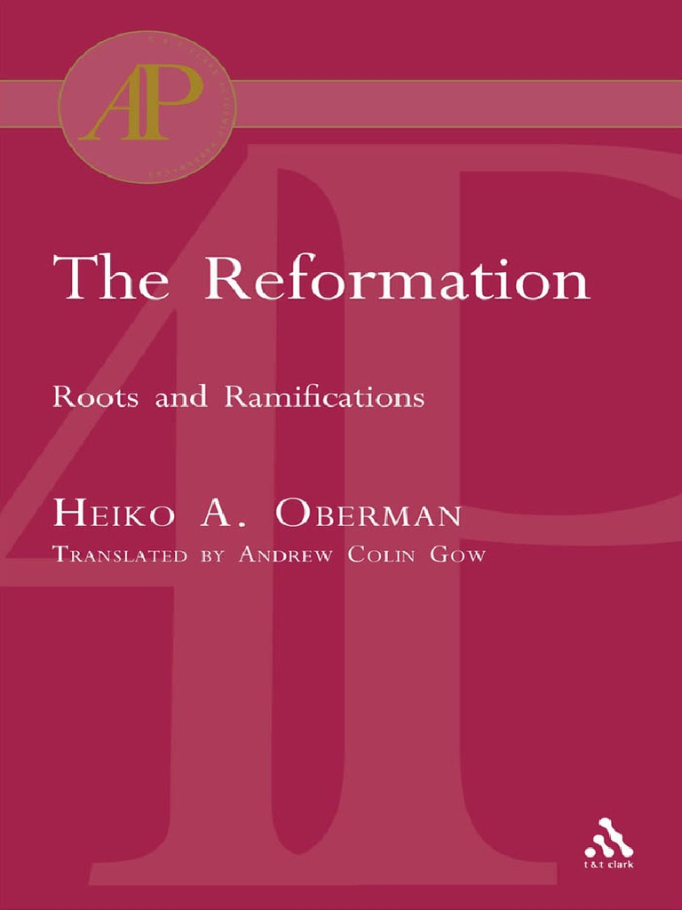 Heiko a. Oberman the Reformation Roots and Ramifications 2004 ...