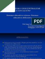 Centralizar o descentralizar la educación.