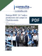 10-10-2013 E-consulta.com - Entrega RMV 16.7 Mdp a Productores Del Campo en Chalchicomula