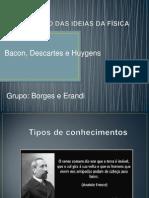 Bacon , Descartes e Huygens
