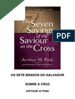 Arthur W. Pink - Os Sete Brados Do Salvador Na Cruz-Rev