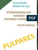 AULA 11 - 10.4.13 - ETIOPATOGENIA DAS DOENÇAS PULPARES E PERIAPICAIS - PARTE I - PULPARES