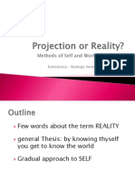Projection or Reality