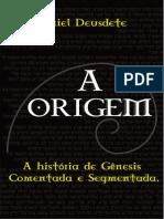 A ORIGEM - A história de Gênesis comentada e segmentada