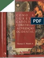 Woods. Como A Igreja Católica Construiu a Civilização Ocidental