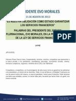 PALABRAS DEL PRESIDENTE DEL ESTADO PLURINACIONAL, EVO MORALES, EN LA PROMULGACIÓN DE LA LEY DE SERVICIOS FINANCIEROS 21.08.2013
