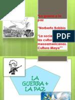 La Guerra y La Paz, Norberto Bobbio y La Culturas Mesoamericas, La Maya