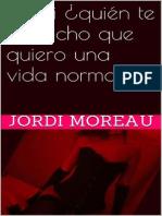 Jordi Moreau - Y a Ti _quien Te Ha Dicho Que Quiero Una