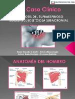1° CASO CLINICO BURSITIS SUBACROMIAL SUBDELTOIDEA TENDINITIS DEL SUPRAESPINOSO