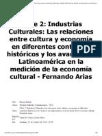 Industrias Culturales_ Las relaciones entre cultura y economía en diferentes contextos históricos y los avances en Latinoamérica en la medición de la economía cultural - Fernando Arias