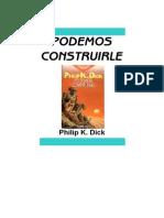 Dick, Philip K - Podemos Construirle