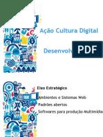 Slides para apresentação do Produto II da Ação Cultura Digital - Eixo Desenvolvimento
