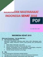Indonesia Sehat 2010 KESEHATAN MASYARAKAT INDONESIA SEHAT 2010 KESEHATAN MASYARAKAT INDONESIA SEHAT 2010 Kebijakan Umum dan Strategi Pembangunan Kesehatan 2010